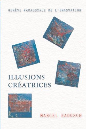 Illusions créatrices: Genèse paradoxale de l'innovation