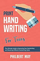 Print Handwriting Workbook for Teens: The Ultimate Guide to Improving Your Handwriting and Mastering Different Handwriting Styles