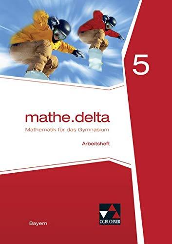 mathe.delta – Bayern / Mathematik für das Gymnasium: mathe.delta – Bayern / mathe.delta Bayern AH 5: Mathematik für das Gymnasium