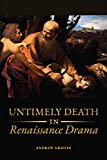 Untimely Deaths in Renaissance Drama - Andrew Griffin