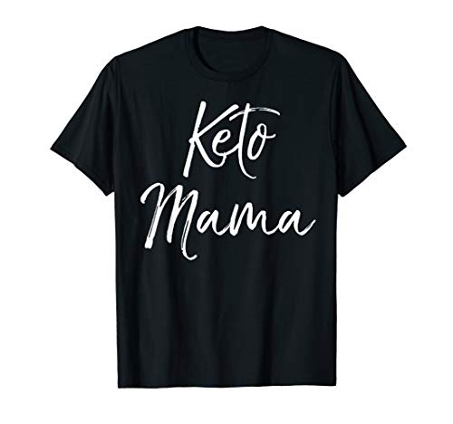 Cute Keto Mom Quote Funny Ketones Gift for Women Keto Mama T-Shirt