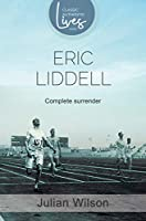 Complete Surrender: A Biography of Eric Liddell, Olympic Gold Medallist and Missionary
