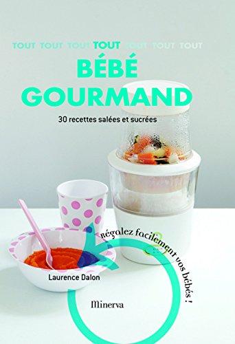 Tout bébé gourmand : 30 Recettes faciles et saines PDF Books