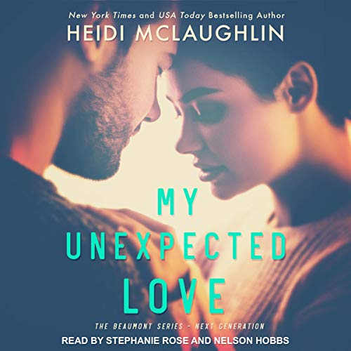 My Unexpected Love     The Beaumont Series: Next Generation, Book 2              By:                                                                                                                                 Heidi McLaughlin                               Narrated by:                                                                                                                                 Nelson Hobbs,                                                                                        Stephanie Rose                      Length: 6 hrs and 42 mins     39 ratings     Overall 4.8