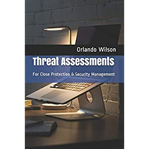 Threat Assessments: For Close Protection & Security Management