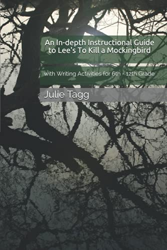 An In-depth Instructional Guide to Lee's To Kill a Mockingbird: with Writing Activities for 6th - 12th Grade