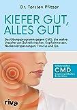 Kiefer gut, alles gut: Das Übungsprogramm gegen CMD, die wahre Ursache von Zähneknirschen, Kopfschmerzen, Nackenverspannungen, Tinnitus und Co.: Das ... Nackenverspannungen, Tinnitus und Co.