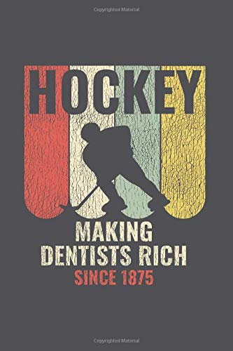 Hockey: Making dentists rich since 1875: Journal My Braindumps And Ideas Notebook For Ice Hockey And Tough Sports Lover | 6x9 | 120 pages