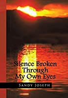 Silence Broken Through My Own Eyes