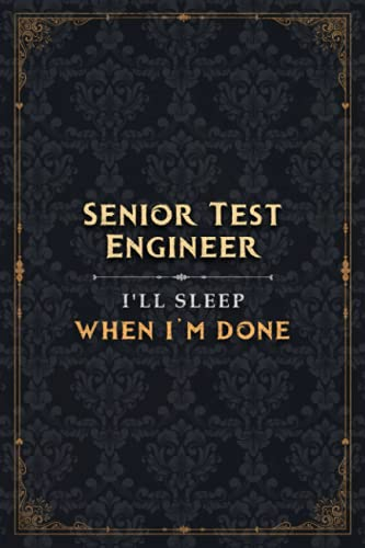 Senior Test Engineer I\'ll Sleep When I\'m Done Notebook Planner To Do List Journal: Monthly, A5, Simple, Meal, Hour, Pretty, 6x9 inch, 5.24 x 22.86 cm, Bill, Over 100 Pages