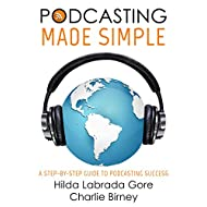 Podcasting Made Simple: A Step-By-Step Guide to Podcasting Success