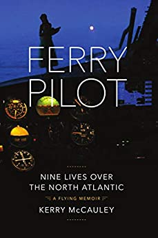 FERRY PILOT: Nine Lives Over the North Atlantic by [Kerry McCauley]