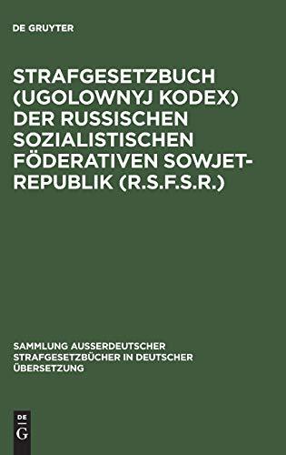 Strafgesetzbuch (Ugolownyj Kodex) der Russischen Sozialistischen Föderativen Sowjet-Republik (R.S.F.S.R.): Vom 27.10.1960 in der Fassung vom 6.5.1963 ... in deutscher Übersetzung, Band 82)