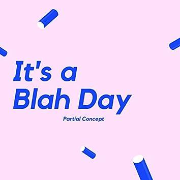 It's A Blah Day