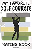 My Favorite Golf Courses Rating Book: Golf Vacations & Golf Courses, a Gift for Men and Women | Visit, Play, Rate, Remember... The Golfing Log Book of ... in. Practical Format to Carry in Your Luggage