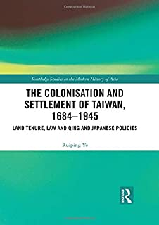 The Colonisation and Settlement of Taiwan, 1684–1945: Land Tenure, Law and Qing and Japanese Policies