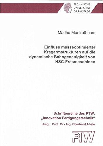 Einfluss masseoptimierter Kragarmstrukturen auf die dynamische Bahngenauigkeit von HSC-Fräsmaschinen (Schriftenreihe des PTW: