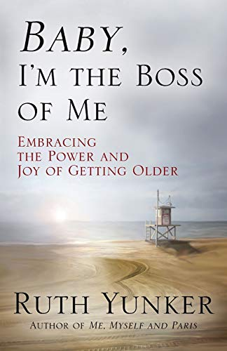 Baby, I'm the Boss of Me: Embracing the Power and Joy of Getting Older