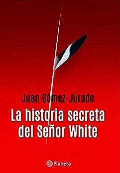 La historia secreta del señor White de [Juan Gómez-Jurado]