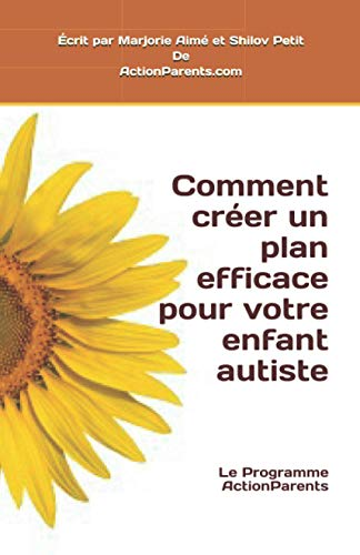 Comment créer un plan efficace pour votre enfant autiste: Le Programme ActionParents