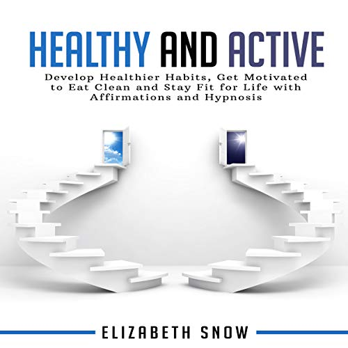 Healthy and Active: Develop Healthier Habits, Get Motivated to Eat Clean and Stay Fit for Life with Affirmations and Hypnosis audiobook cover art