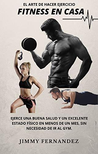 Fitness en casa: ejerce un estado físico extraordinario en menos de un mes, sin necesidad de ir al gimnasio