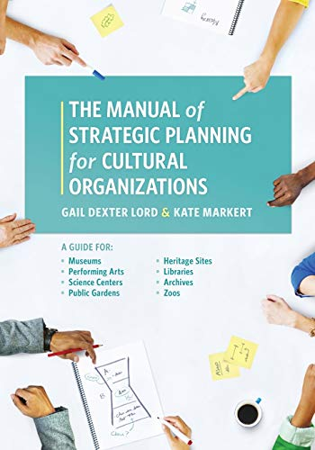 Compare Textbook Prices for The Manual of Strategic Planning for Cultural Organizations: A Guide for Museums, Performing Arts, Science Centers, Public Gardens, Heritage Sites, Libraries, Archives and Zoos  ISBN 9781538101315 by Lord, Gail Dexter,Markert, Kate
