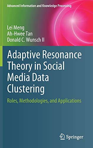 Adaptive Resonance Theory in Social Media Data Clustering: Roles, Methodologies, and Applications (Advanced Information and Knowledge Processing)