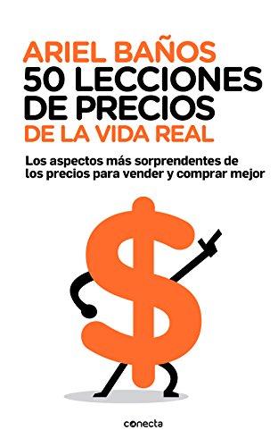 50 lecciones de precios de la vida real: Los aspectos más sorprendentes de los precios para vender y…