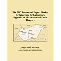 The 2007 Import and Export Market for Glassware for Laboratory, Hygienic, or Pharmaceutical Use in Hungary