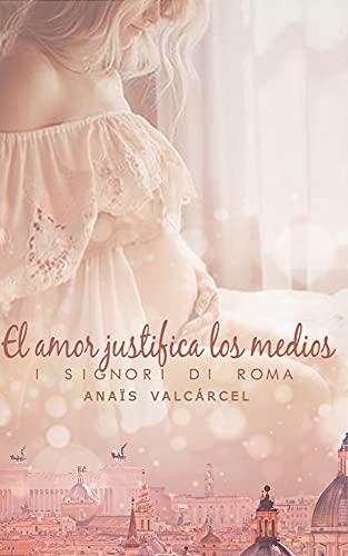 El amor justifica los medios de Anaïs Valcárcel