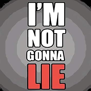 I'm Not Gonna Lie