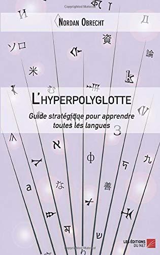 L'hyperpolyglotte: Guide stratégique pour apprendre toutes les langues