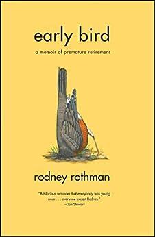 Early Bird: A Memoir of Premature Retirement by [Rodney Rothman]
