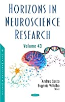 Horizons in Neuroscience Research: Volume 43