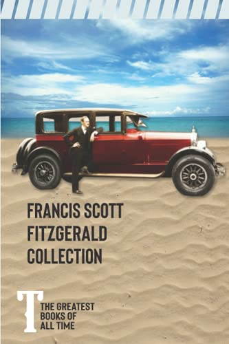 Francis Scott Fitzgerald Collection (Annotated): The Great Gatsby, This Side of Paradise, The Beautiful and Damned, The Curious Case of Benjamin Button