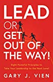 Lead or Get Out of the Way!: Eight Powerful Principles to Take Your Leadership to the Next Level