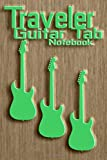 Traveler Guitar Tab Notebook: guitar volume,durable cover perfect binding,guitar tablature notebook...