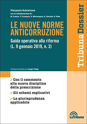 Le nuove norme anticorruzione. Guida operativa alla riforma (L. 9 gennaio 2019, n.3)