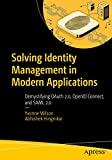 Solving Identity Management in Modern Applications: Demystifying OAuth 2.0, OpenID Connect, and SAML 2.0