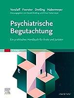 Psychiatrische Begutachtung: Ein praktisches Handbuch fuer Aerzte und Juristen