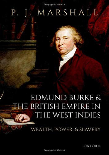 Compare Textbook Prices for Edmund Burke and the British Empire in the West Indies: Wealth, Power, and Slavery  ISBN 9780198841203 by Marshall, P. J.