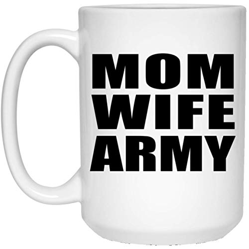 Mom Wife Army - 15oz White Coffee Mug Ceramic Tea-Cup Drinkware - Idea for Mother Mom from Daughter Son Kid Wife Birthday Christmas Thanksgiving Anniversary