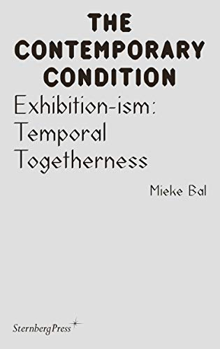 Exhibition-ism: Temporal Togetherness (Sternberg Press / The Contemporary Condition)