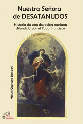 Nuestra Señora de DESATANUDOS: Historia de una devoción mariana difundida por el Papa Francisco (Kairoi)