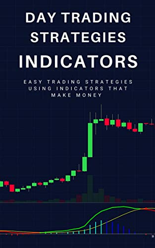 Day Trading Strategies: Indicators: Easy Trading Strategies Using Indicators That Make Money (English Edition)