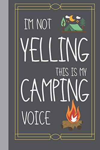 Im Not Yelling This Is My Camping Voice: Unique Novelty Camping Gifts For Men And Women: Beautiful Lined Notebook