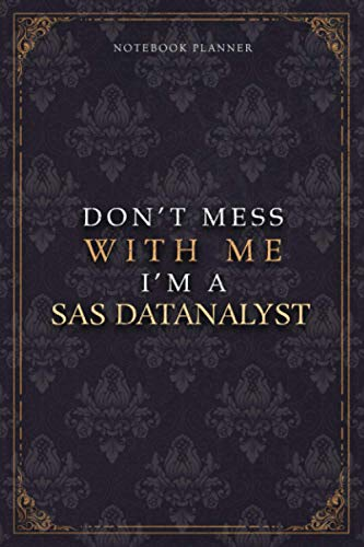 Notebook Planner Don't Mess With Me I'm A Sas DatAnalyst Luxury Job Title Working Cover: Budget Tracker, 5.24 x 22.86 cm, 120 Pages, Teacher, Pocket, A5, Diary, Budget Tracker, 6x9 inch, Work List