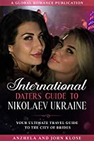 international daters guide to nikolaev ukraine: your ultimate travel guide to the city of brides (english edition)