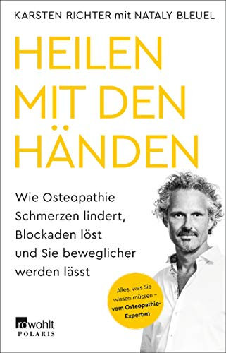Heilen mit den Händen: Wie Osteopathie Schmerzen lindert, Blockaden löst und Sie beweglicher werden lässt
